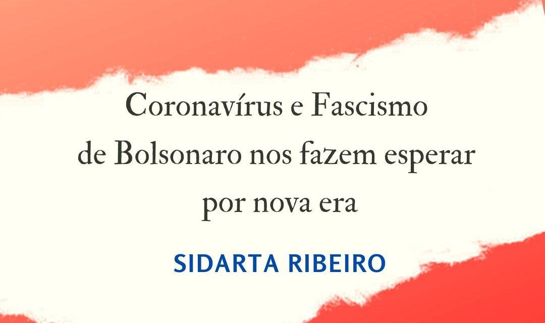 CORONAVIRUS E FASCISMO DE BOLSONARO NOS FAZEM ESPERAR POR NOVA ERA