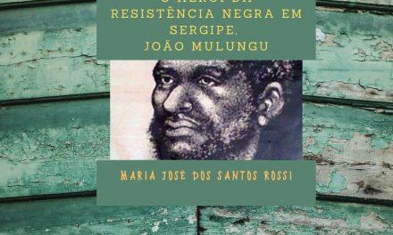 O Herói da Resistência Negra em Sergipe – João Mulungu