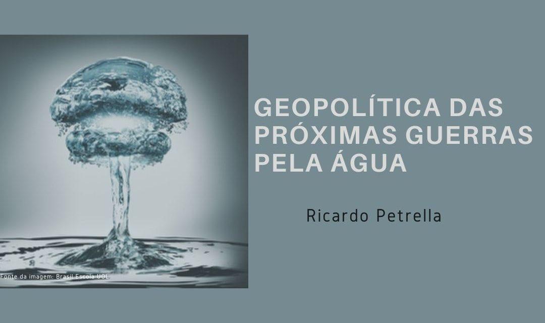 Geopolítica das próximas Guerras pela Água