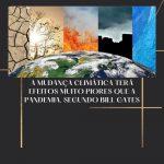 A mudança climática terá efeitos muito piores que a pandemia, segundo Bill Gates