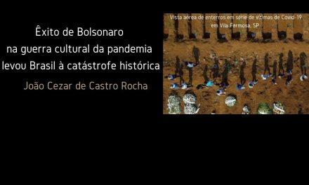 Êxito de Bolsonaro na guerra cultural da pandemia levou Brasil a catástrofe histórica