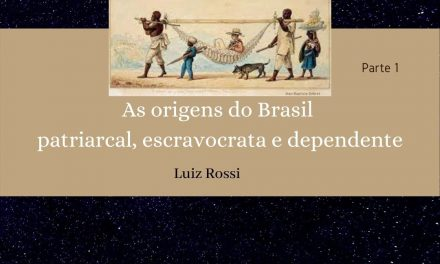 As origens do Brasil patriarcal, escravocrata e dependente –                              Parte 1