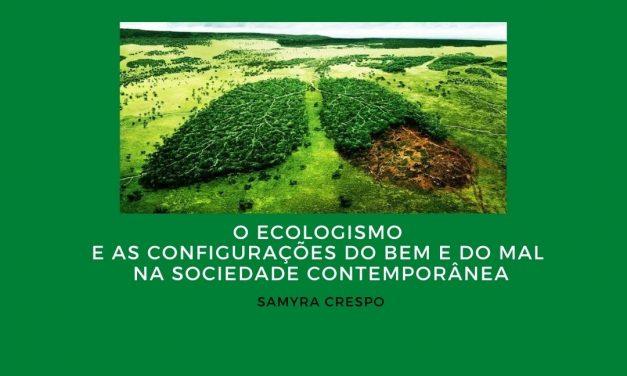 O Ecologismo e as configurações do bem e do mal na sociedade contemporânea