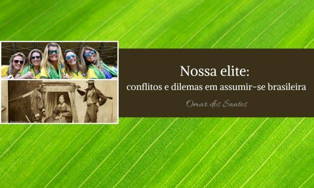 Nossa elite: conflitos e dilemas em assumir-se brasileira