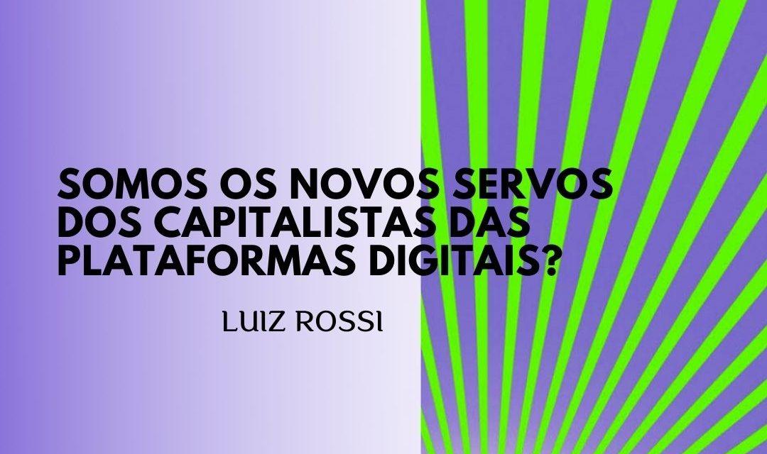 Somos os novos servos dos capitalistas das plataformas digitais?