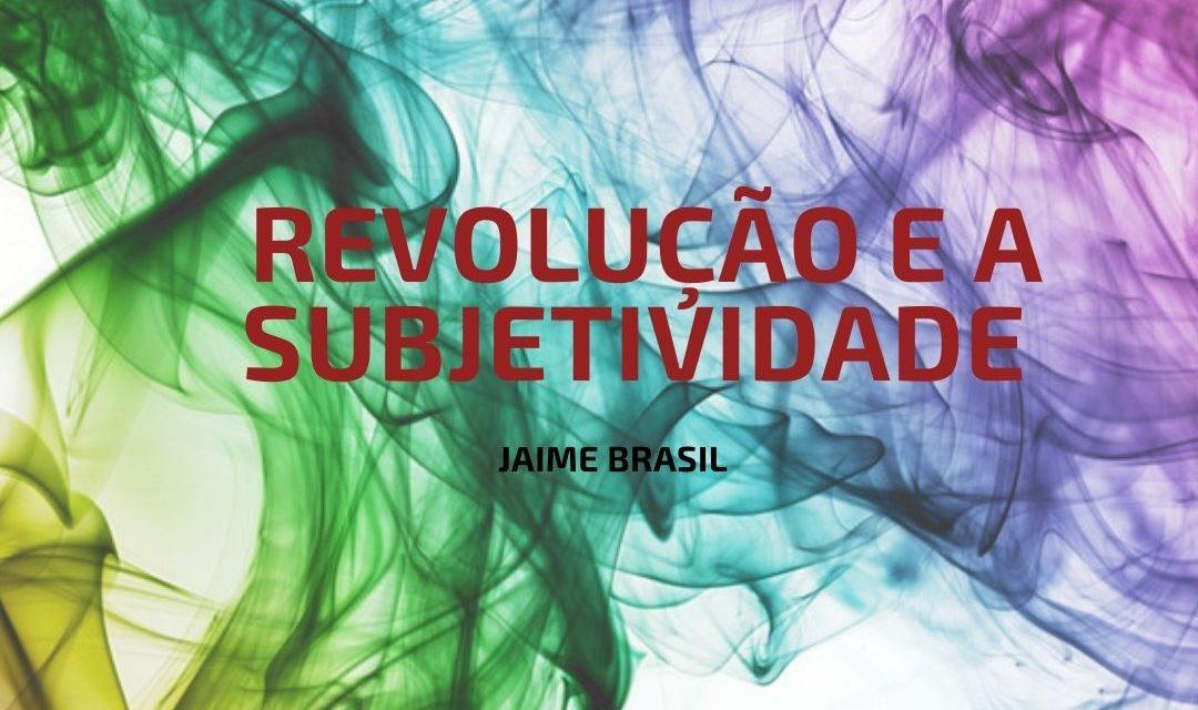 A Revolução e a Subjetividade