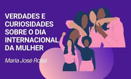 Verdades e curiosidades sobre o Dia Internacional da Mulher